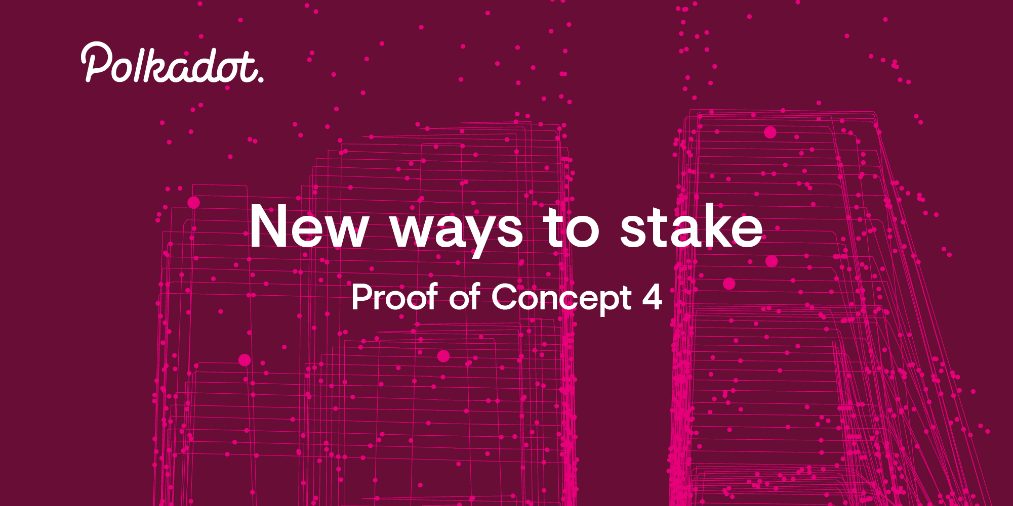 Polkadot Proof of Concept 4 arrives with new ways to stake