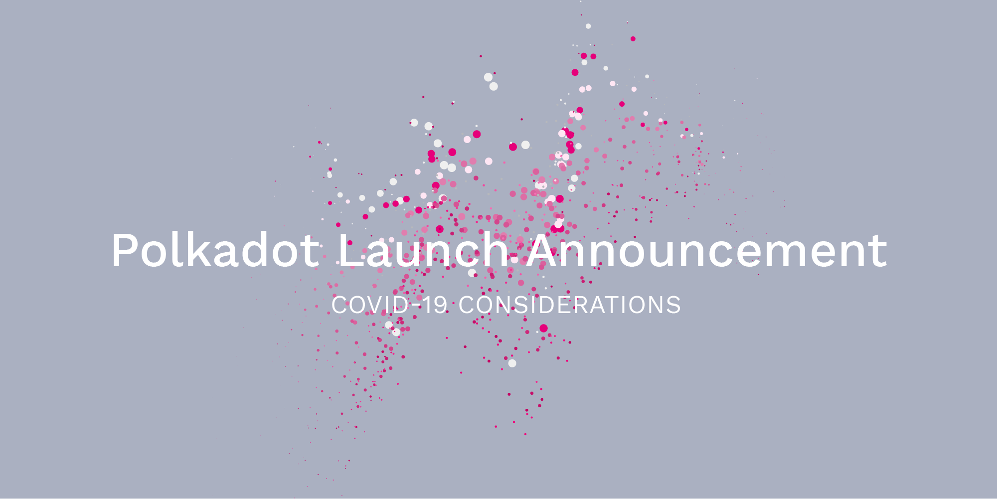 Polkadot Launch Announcement: COVID-19 Considerations
