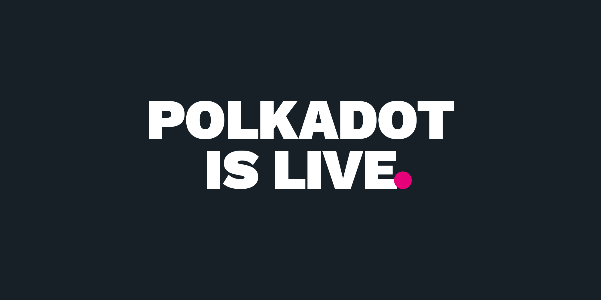 W3F Initiates Launch: Polkadot is Live