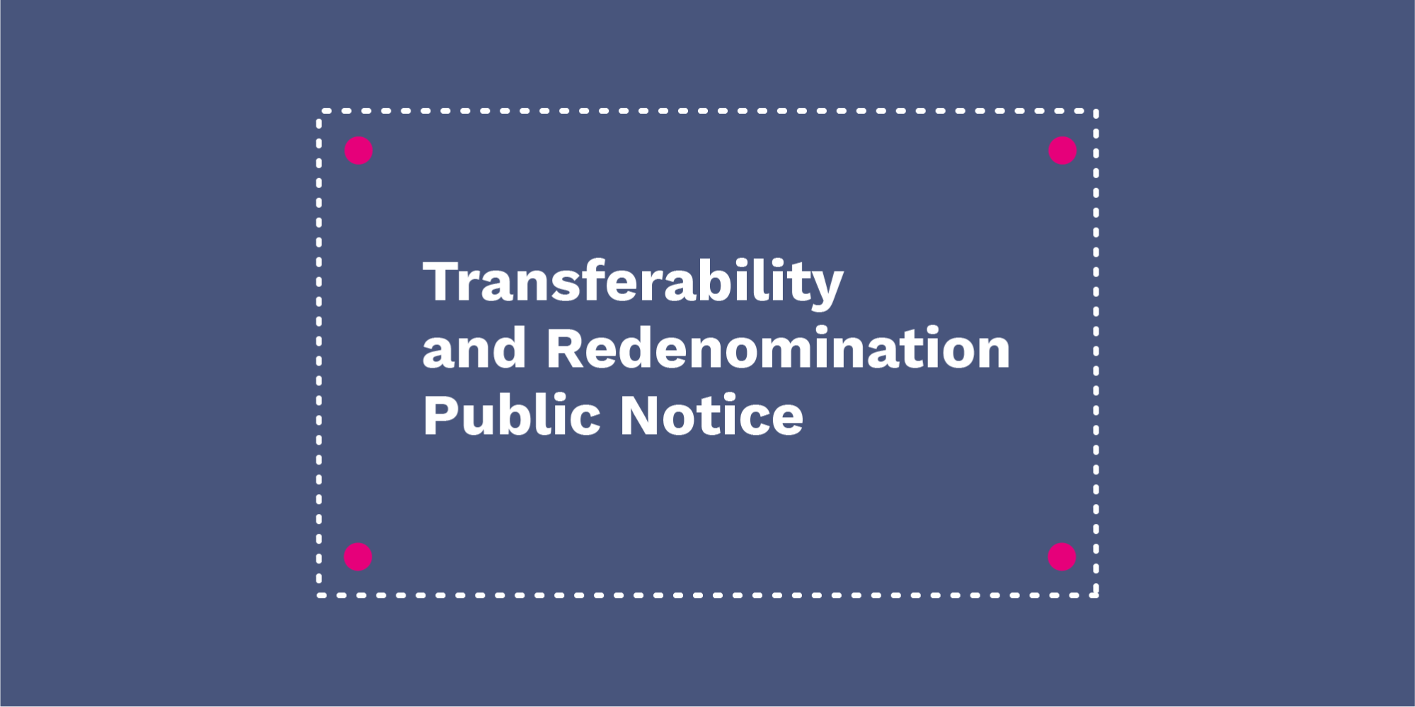 Transferability and Redenomination Public Notice
